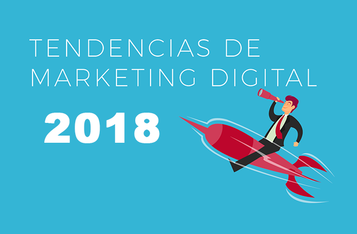 Conoce las 9 tendencias del marketing digital para este 2018